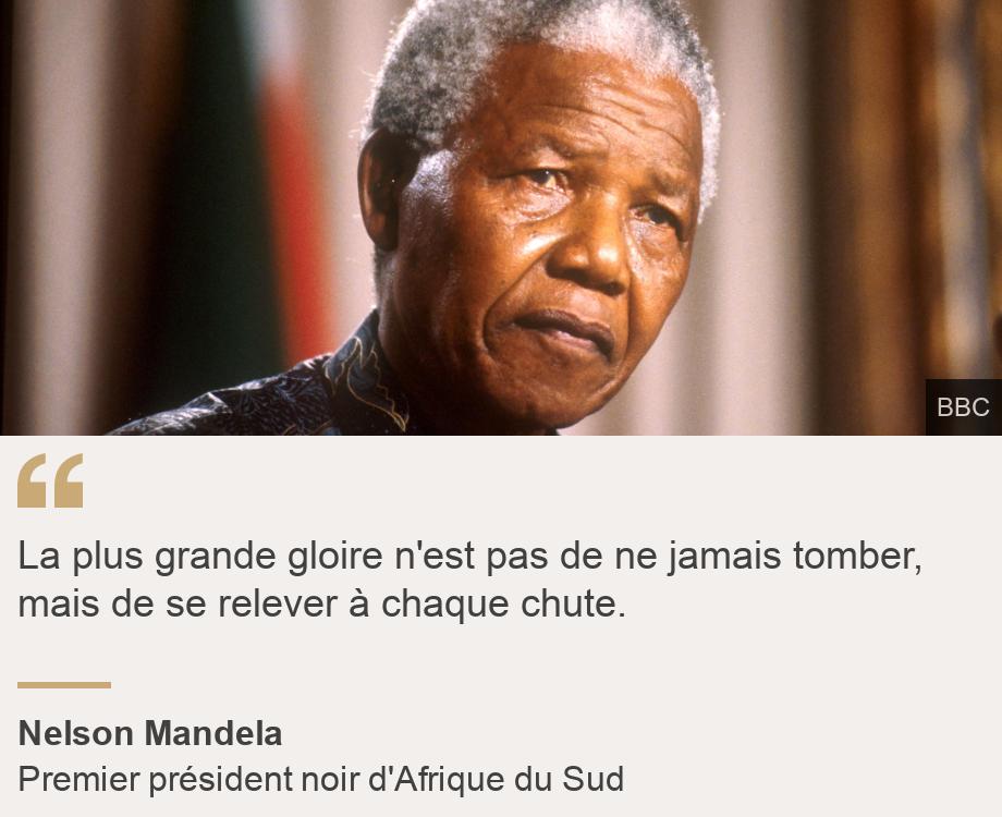 """""""La plus grande gloire n'est pas de ne jamais tomber, mais de se relever à chaque chute. """", Source: Nelson Mandela, Source description: Premier président noir d'Afrique du Sud, Image: Nelson Mandela, le 01/10/1996."""