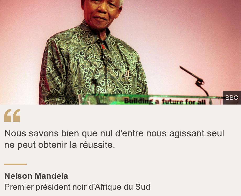"""""""Nous savons bien que nul d'entre nous agissant seul ne peut obtenir la réussite. """", Source: Nelson Mandela, Source description: Premier président noir d'Afrique du Sud, Image: Nelson Mandela giving a speech at the end of the annual Labour conference in Brighton, on 17/09/2000"""