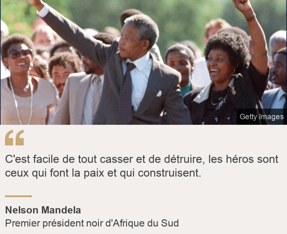 """""""C'est facile de tout casser et de détruire, les héros sont ceux qui font la paix et qui construisent."""", Source: Nelson Mandela, Source description: Premier président noir d'Afrique du Sud, Image: Nelson Mandela, à sa  libération de prison, le 11 février 1990"""